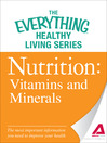 Nutrition: Vitamins and Minerals (eBook): The Most Important Information You Need to Improve Your Health